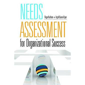 Needs Assessment for Organizational Success by Roger Kaufman - Ingrid