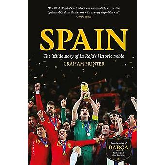 Spain - The Inside Story of La Roja's Historic Treble by Graham Hunter