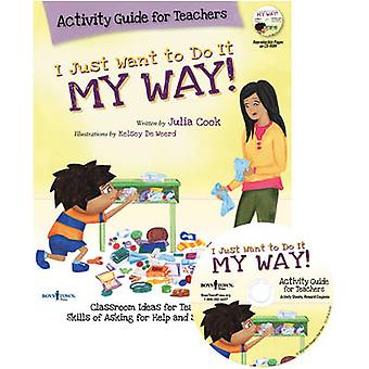 I Just Want to Do It My Way! Activity Guide for Teachers - Classroom I