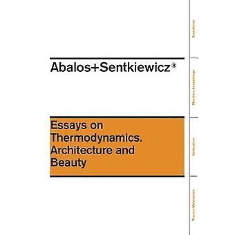 Abalos + Sentkiewicz - Ensayos en Termodinamica - Arquitectura y Belle