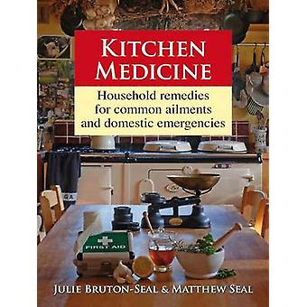 Kitchen Medicine - Household Remedies for Common Ailments and Domestic