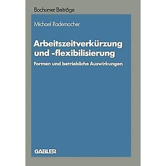 Arbeitszeitverkrzung und flexibilisierung Formen und k Auswirkungen por Rademacher & Michael