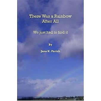There Was a Rainbow After All by Parish & Jane