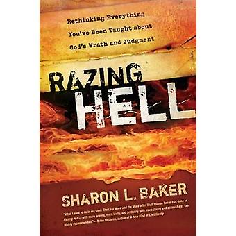 Razing Hell Rethinking Everything Youve Been Taught about Gods Wrath and Judgment by Baker & Sharon L.