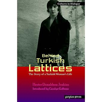 Behind Turkish Lattices The Story of a Turkish Womans Life by Jenkins & Hester Donaldson