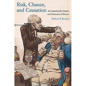 Risk Chance and Causation by Michael B Bracken