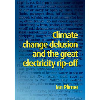 Climate Change Delusion and the Great Electricity Ripoff by Plimer & Ian