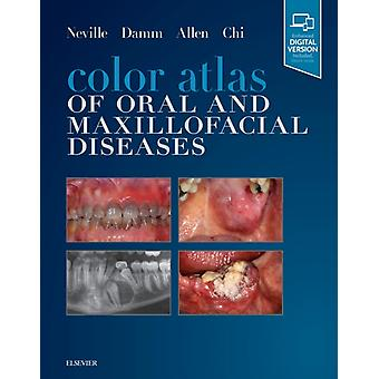 Color Atlas of Oral and Maxillofacial Diseases by Brad Neville
