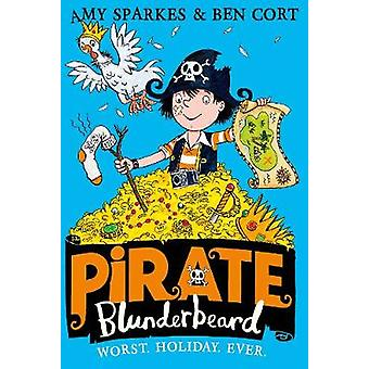 Pirate Blunderbeard Worst. Holiday. Ever. by Amy Sparkes