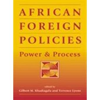 African Foreign Policies - Power and Process by Gilbert M. Khadiagala
