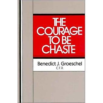 The Courage to Be Chaste by Benedict J. Groeschel