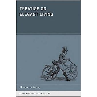 Treatise on Elegant Living by Napoleon JeffriesHonore de Balzac