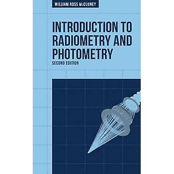 Introduction to Radiometry and Photometry Second Edition by McCluney & William Ross