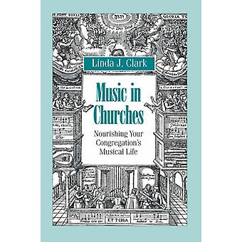 Music in Churches Nourishing Your Congregations Musical Life von Clark & Linda J.
