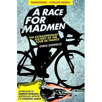 A Race for Madmen - The History of the Tour de France by Chris Sidwell