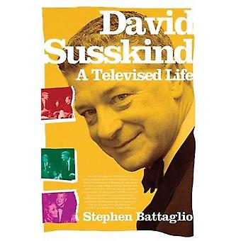 David Susskind Una vida televisada por Battaglio & Stephen