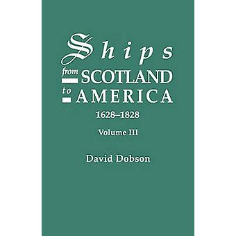 Ships from Scotland to America 16281828. Volume III by Dobson & David