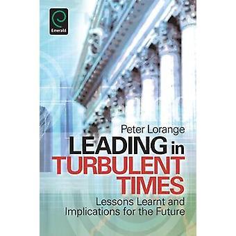 Ledande i turbulenta tider lärdomar och konsekvenser för framtiden genom Lorange & Peter