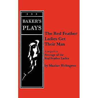 The Red Feather Ladies Get Their Man by Holmgren & Maxine