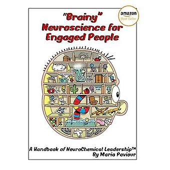 Brainy Neuroscience for Engaged People  A Handbook of NeuroChemical Leadership by Paviour & Maria