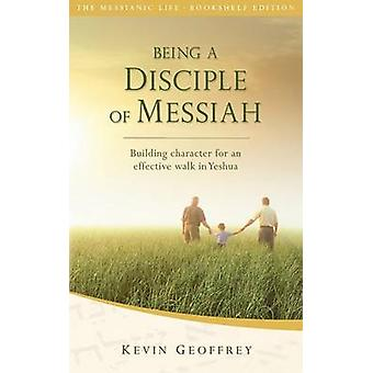Being a Disciple of Messiah Building Character for an Effective Walk in Yeshua The Messianic Life Series  Bookshelf Edition by Geoffrey & Kevin