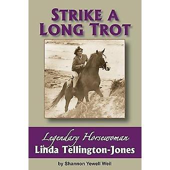 Strike a Long Trot Legendary Horsewoman Linda TellingtonJones by Weil & Shannon Yewell