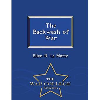 The Backwash of War  War College Series by La Motte & Ellen N.