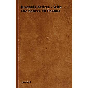 Juvenals Satires  With the Satires of Persius by Juvenal