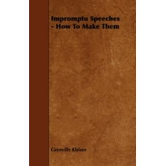 Impromptu Speeches  How to Make Them by Kleiser & Grenville