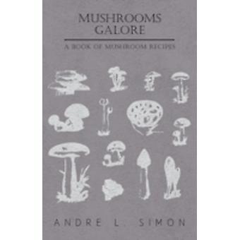 Mushrooms Galore  A Book of Mushroom Recipes by Simon & Andr L.