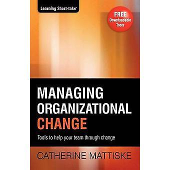 Managing Organizational Change by Mattiske & Catherine