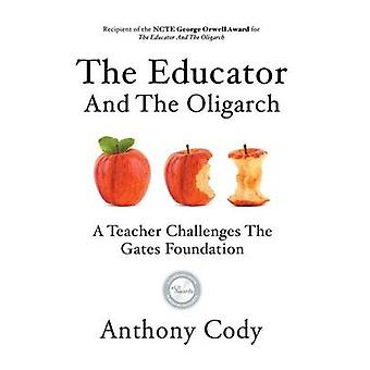 The Educator And The Oligarch A Teacher Challenges The Gates Foundation by Cody & Anthony