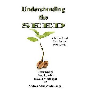 Understanding the Seed by Kange & Peter