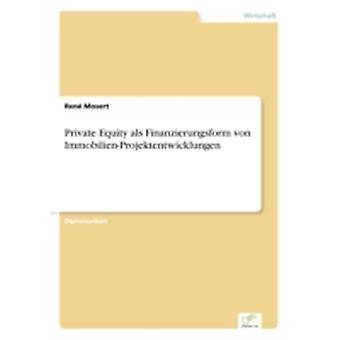 Private Equity als Finanzierungsform von ImmobilienProjektentwicklungen by Mosert & Ren