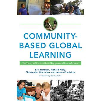 CommunityBased Global Learning by Edited by Eric Hartman & Edited by Richard C Kiely & Edited by Jessica Friedrichs & Edited by Judith V Boettcher