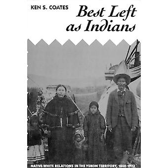 Best Left as Indians - Native-white Relations in the Yukon Territory -