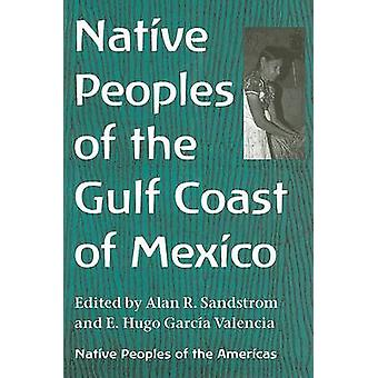 Native Peoples of the Gulf Coast of Mexico by Alan R. Sandstrom - E.