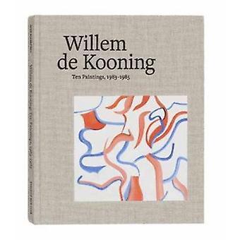 Willem De Kooning - Ten Paintings - 1983-1985 by John Elderfield - Lau
