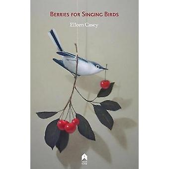 Berries for Singing Birds by Eileen Casey - 9781851322176 Book