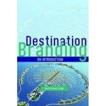 Destination Branding - An Introduction by Amit Kumar Singh - 978813140