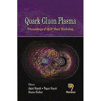 Quark Gluon Plasma by Jajati K. Nayak - Tapan K. Nayak - Sourav Sarka
