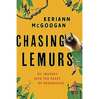 Chasing Lemurs - My Journey into the Heart of Madagascar by Keriann Mc