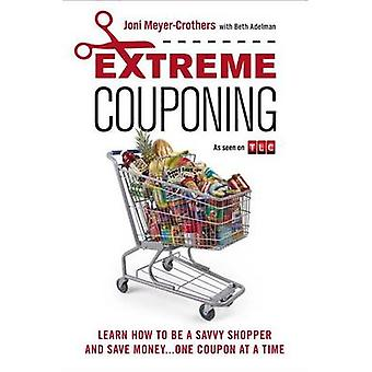 Extreme Couponing - Learn How to Be a Savvy Shopper and Save Money...