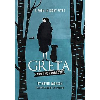 Greta and the Labrador - A Poem in Eight Fitts by Kevin Jackson - 9781