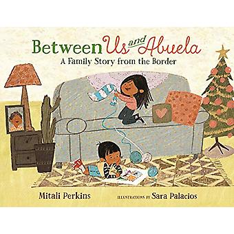 Between Us and Abuela - A Family Story from the Border by Mitali Perki