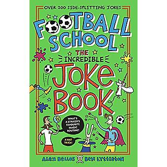 Football School - The Incredible Joke Book by Alex Bellos - 9781406393