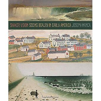 Shaker Vision - Seeing Beauty in Early America by Joseph Manca - 97816