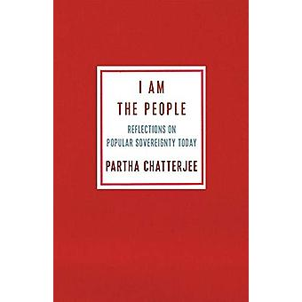 I Am the People - Reflections on Popular Sovereignty Today by Partha C