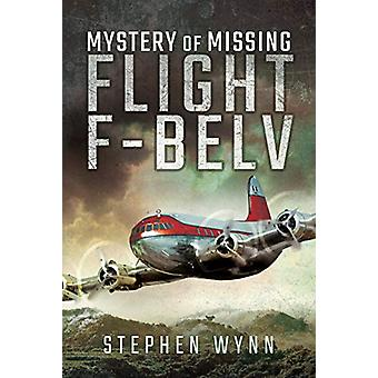Mystery of Missing Flight F-BELV by Stephen Wynn - 9781473845954 Book
