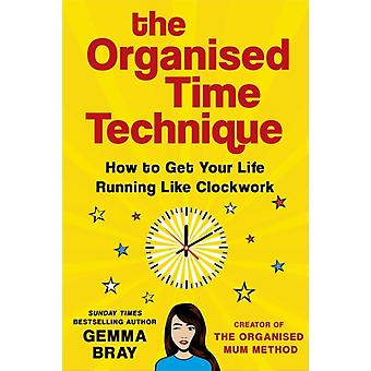 The Organised Time Technique  How to Get Your Life Running Like Clockwork by Gemma Bray